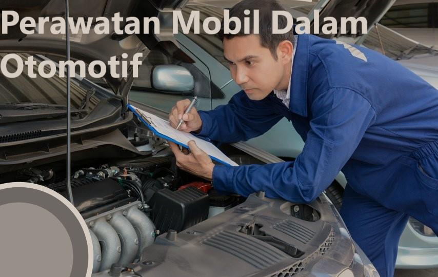 Perawatan Mobil Dalam Otomotif
