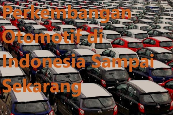 Perkembangan Otomotif di Indonesia Sampai Sekarang